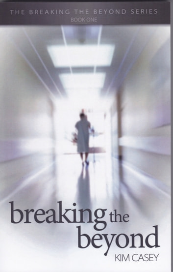 Breaking the Beyond - The Breaking the Beyond Series - Book One ebook by Kim Casey
