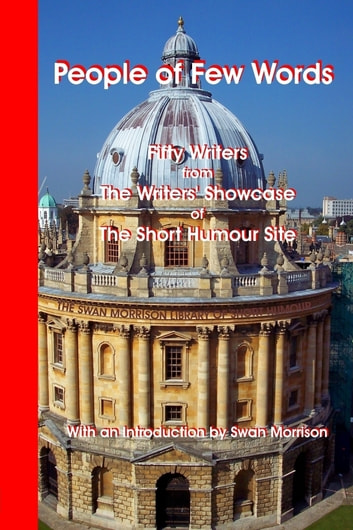 People of Few Words : Fifty Writers from the Writers' Showcase of the Short Humour Site ebook by Swan Morrison