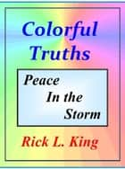Colorful Truths: Peace in the Storm eBook by Rick King