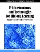 E-Infrastructures and Technologies for Lifelong Learning ebook by George D. Magoulas