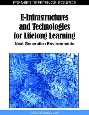 E-Infrastructures and Technologies for Lifelong Learning - Next Generation Environments ebook by George D. Magoulas