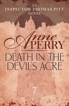 Death in the Devil's Acre (Thomas Pitt Mystery, Book 7) - Explore the mysteries of Victorian London with Inspector Pitt ebook by Anne Perry