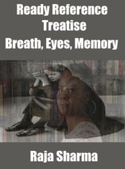 Ready Reference Treatise: Breath, Eyes, Memory ebook by Raja Sharma