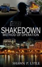 Shakedown: Method of Operation (Book 2) ebook by Shawn P. Lytle