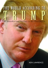The World According to Trump - An Unauthorized Portrait in His Own Words ebook by Ken Lawrence