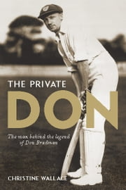 Private Don - The man behind the legend of Don Bradman ebook by Christine Wallace
