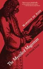 The Mystified Magistrate - And Other Tales ebook by Marquis de Sade, Richard Seaver