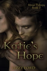 Katie's Hope (#2, Rhyn Trilogy) ebook by Lizzy Ford