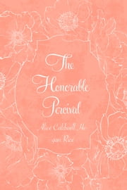 The Honorable Percival ebook by Alice Caldwell Hegan Rice
