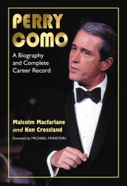 Perry Como: A Biography and Complete Career Record ebook by Malcolm Macfarlane and Ken Crossland