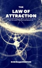 The Law of Attraction - 10 Tips on How to Make the Spiritual Laws of the Universe Help You Achieve Your Goals and Dreams in Life ebook by Robin Sacredfire