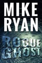 Rogue Ghost ebook by Mike Ryan