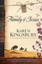 The Family of Jesus ebook by Karen Kingsbury