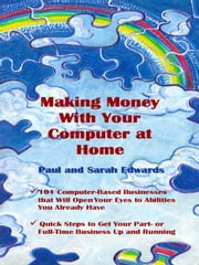 Making Money With Your Computer at Home ebook by Edwards, Paul and Sarah