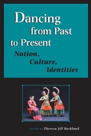 Dancing from Past to Present: Nation, Culture, Identities ebook by Buckland, Theresa Jill