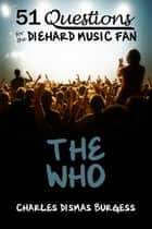 51 Questions for the Diehard Music Fan: The Who ebook by C. Dismas Burgess