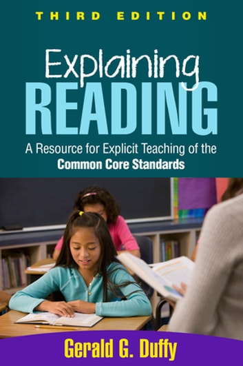 Explaining Reading, Third Edition - A Resource for Explicit Teaching of the Common Core Standards ebook by Gerald G. Duffy, EdD