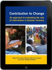 Contribution to Change eBook - An approach to evaluating the role of intervention in disaster recovery ebook by Roger Few,Daniel McAvoy,Marcela Tarazona,Vivien Margaret Walden