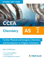 CCEA Chemistry AS Student Unit Guide: Unit 2 Further Physical and Inorganic Chemistry and Introduction to Organic Chemistry ePub ebook by Alyn G. McFarland