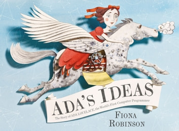 Ada's Ideas - The Story of Ada Lovelace, the World's First Computer Programmer ebook by Fiona Robinson