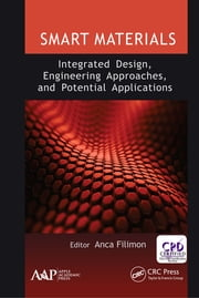 Smart Materials: Integrated Design, Engineering Approaches, and Potential Applications ebook by Anca Filimon