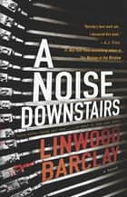 A Noise Downstairs ebook by Linwood Barclay