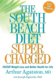 The South Beach Diet Supercharged: Faster Weight Loss and Better Health for Life - Faster Weight Loss and Better Health for Life ebook by Arthur Agatston