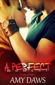 A Perfect Moment ebook by Amy Daws