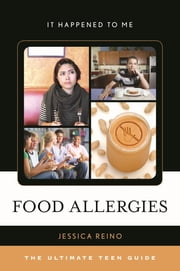 Food Allergies - The Ultimate Teen Guide ebook by Jessica Reino