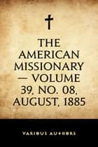 The American Missionary — Volume 39, No. 08, August, 1885 ebook by Various Authors
