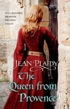 The Queen From Provence - (Plantagenet Saga) ebook by