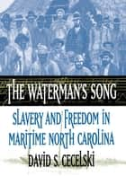 The Waterman's Song ebook by David S. Cecelski