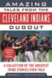 Amazing Tales from the Cleveland Indians Dugout - A Collection of the Greatest Tribe Stories Ever Told ebook by Russell Schneider