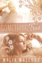 Something True ebook by Malia Mallory