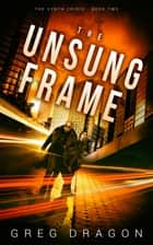 The Unsung Frame ebook by Greg Dragon
