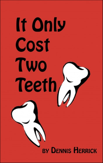It Only Cost Two Teeth ebook by Dennis Herrick