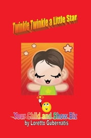 Twinkle Twinkle a Little Star Your Child and Show Biz ebook by Loretto Gubernatis