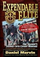 Expendable Elite - One Soldier's Journey into Covert Warfare ebook by Daniel Marvin, Douglas Valentine, Kris Millegan