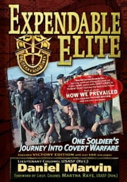 Expendable Elite - One Soldier's Journey into Covert Warfare ebook by Daniel Marvin,Douglas Valentine,Kris Millegan