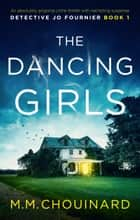 The Dancing Girls - An absolutely gripping crime thriller with nail-biting suspense eBook by M.M. Chouinard