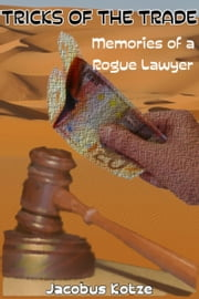 Tricks of Trade: Memories of a Rogue Lawyer ebook by Jacobus Kotze