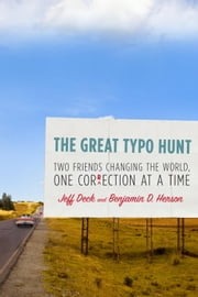 The Great Typo Hunt - Two Friends Changing the World, One Correction at a Time ebook by Jeff Deck,Benjamin D. Herson