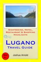 Lugano, Switzerland Travel Guide - Sightseeing, Hotel, Restaurant & Shopping Highlights ebook by Joshua Arnold