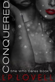Conquered - She Who Dares, #2 ebook by LP Lovell