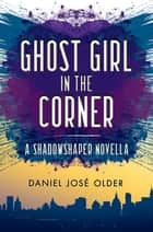 Ghost Girl in the Corner: A Shadowshaper Novella ebook by
