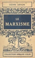 Le marxisme eBook by Henri Arvon, Paul Montel