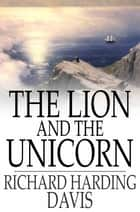The Lion and the Unicorn - And Other Stories eBook by Richard Harding Davis