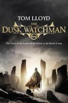 The Dusk Watchman - Book Five of The Twilight Reign ebook by Tom Lloyd