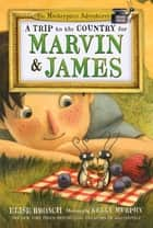 A Trip to the Country for Marvin & James ebook by Elise Broach, Kelly Murphy