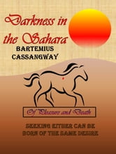 Darkness in the Sahara, Of Pleasure and Death ebook by Bartemius Cassangway